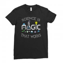 science is magic that works Ladies Fitted T-Shirt | Artistshot
