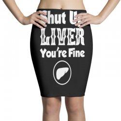 shut up liver Pencil Skirts | Artistshot