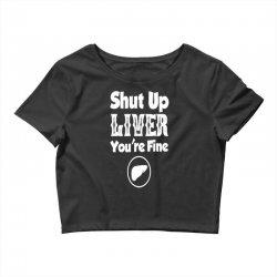 shut up liver Crop Top | Artistshot