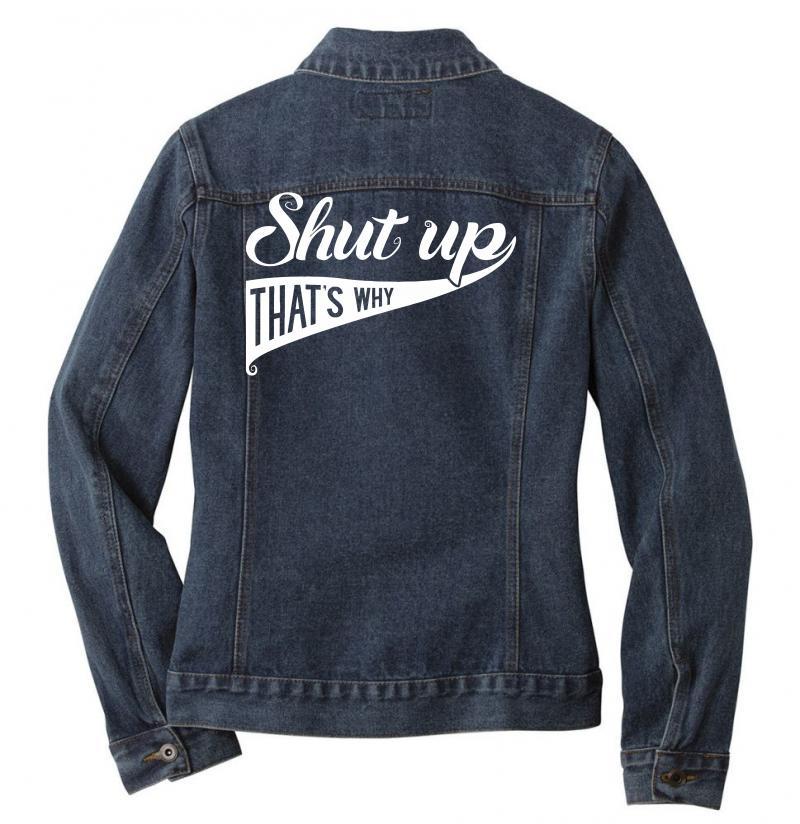 Shut Up That's Why Funny Ladies Denim Jacket | Artistshot
