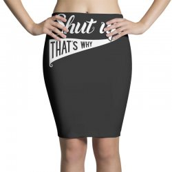 shut up that's why funny Pencil Skirts | Artistshot
