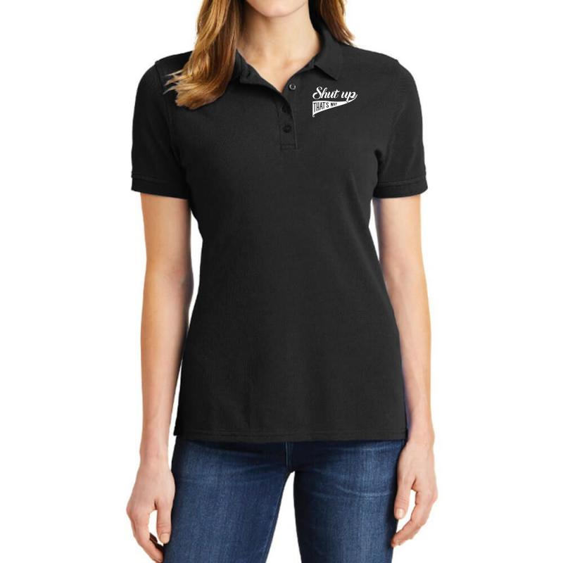 Shut Up That's Why Funny Ladies Polo Shirt | Artistshot