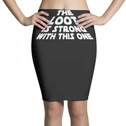the loot is strong funny Pencil Skirts | Artistshot
