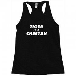 tiger is a cheetah Racerback Tank   Artistshot