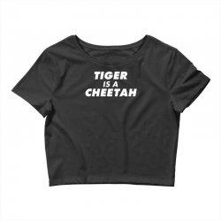 tiger is a cheetah Crop Top   Artistshot