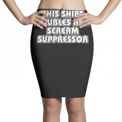 this also doubles as a scream suppressor Pencil Skirts | Artistshot