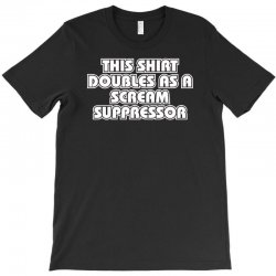 this also doubles as a scream suppressor T-Shirt | Artistshot