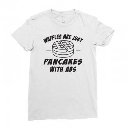 waffles are just pancakes with abs Ladies Fitted T-Shirt | Artistshot