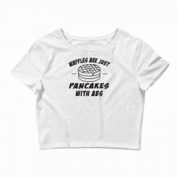 waffles are just pancakes with abs Crop Top | Artistshot