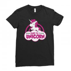 always be a unicorn funny Ladies Fitted T-Shirt | Artistshot