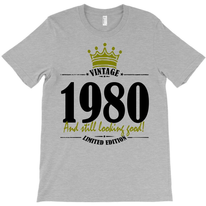 Vintage 1980 And Still Looking Good T-shirt | Artistshot