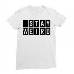 stay weird Ladies Fitted T-Shirt | Artistshot
