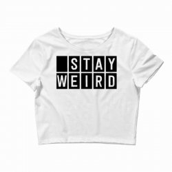 stay weird Crop Top | Artistshot