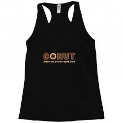 donut make my brown eyes blue Racerback Tank | Artistshot