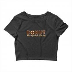 donut make my brown eyes blue Crop Top | Artistshot