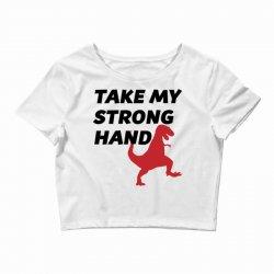 take my strong hand Crop Top   Artistshot