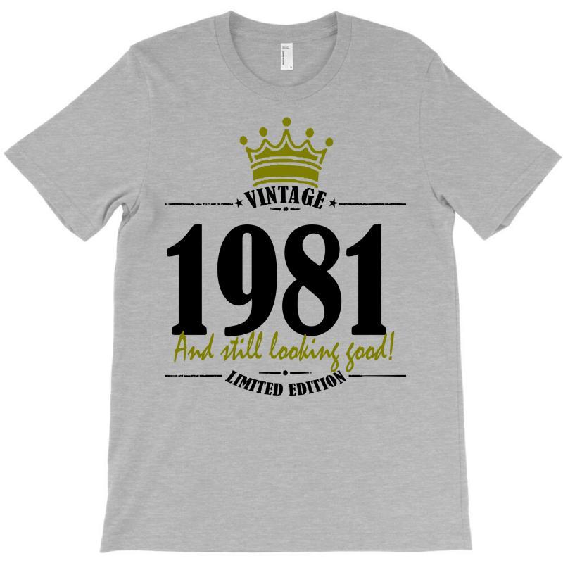 Vintage 1981 And Still Looking Good T-shirt   Artistshot