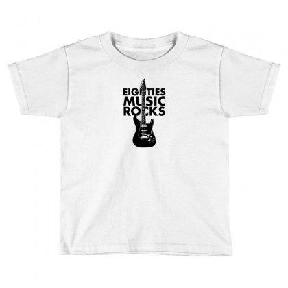 Eighties Music Rocks Toddler T-shirt Designed By B4en1