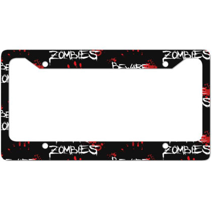 Beware Zombies License Plate Frame Designed By Estore