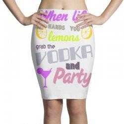 when life hands u lemons grab the vodka and party Pencil Skirts | Artistshot