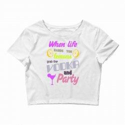 when life hands u lemons grab the vodka and party Crop Top | Artistshot