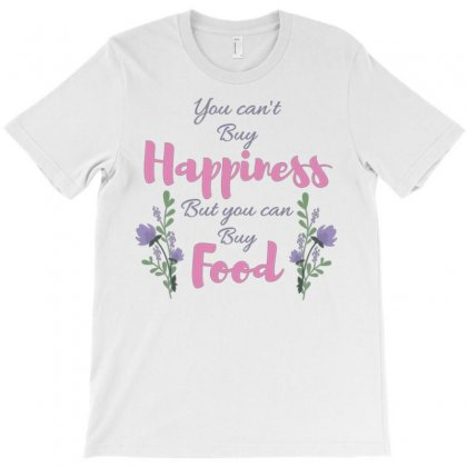 You Can't Buy Happiness T-shirt Designed By Daudart