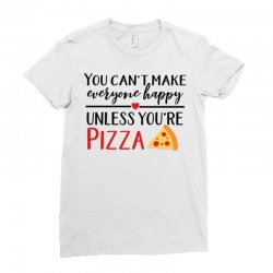 you can't make everyone happy unless you're pizza Ladies Fitted T-Shirt   Artistshot