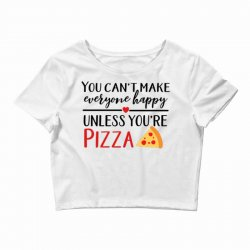 you can't make everyone happy unless you're pizza Crop Top   Artistshot