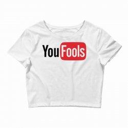 you fools Crop Top | Artistshot