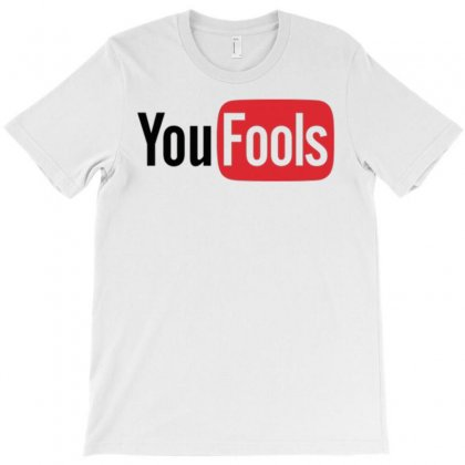 You Fools T-shirt Designed By Daudart