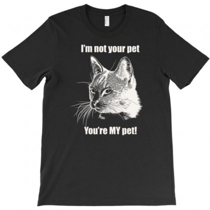 You're My Pet! T-shirt Designed By Daudart