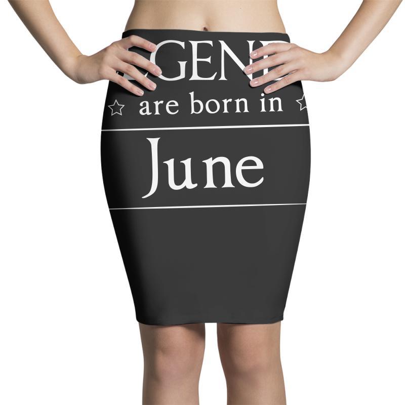 Legends Are Born In June Birthday Gift T Shirt Pencil Skirts | Artistshot