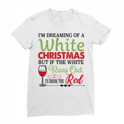 i'm dreaming of a white christmas but if the white runs out red Ladies Fitted T-Shirt | Artistshot