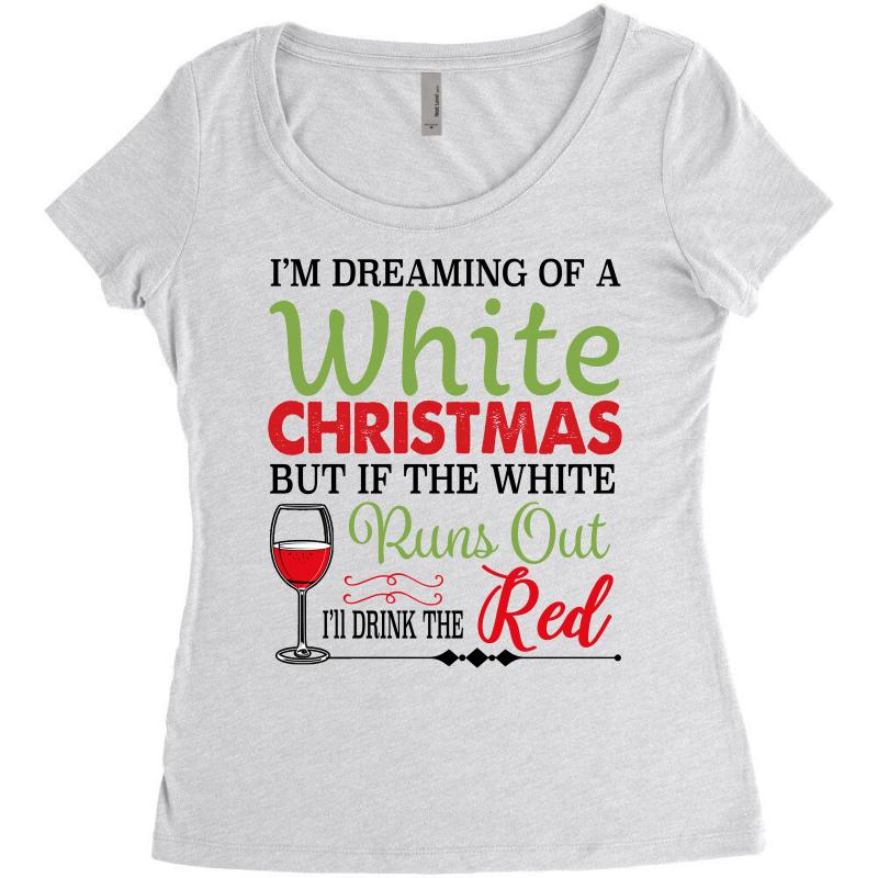 I'm Dreaming Of A White Christmas But If The White Runs Out Red Women's Triblend Scoop T-shirt   Artistshot