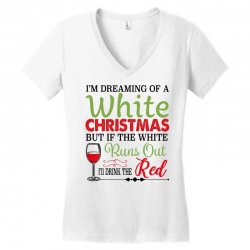 i'm dreaming of a white christmas but if the white runs out red Women's V-Neck T-Shirt | Artistshot