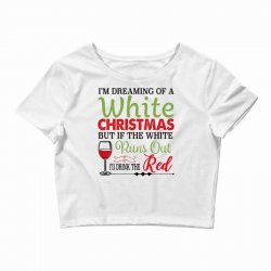 i'm dreaming of a white christmas but if the white runs out red Crop Top | Artistshot