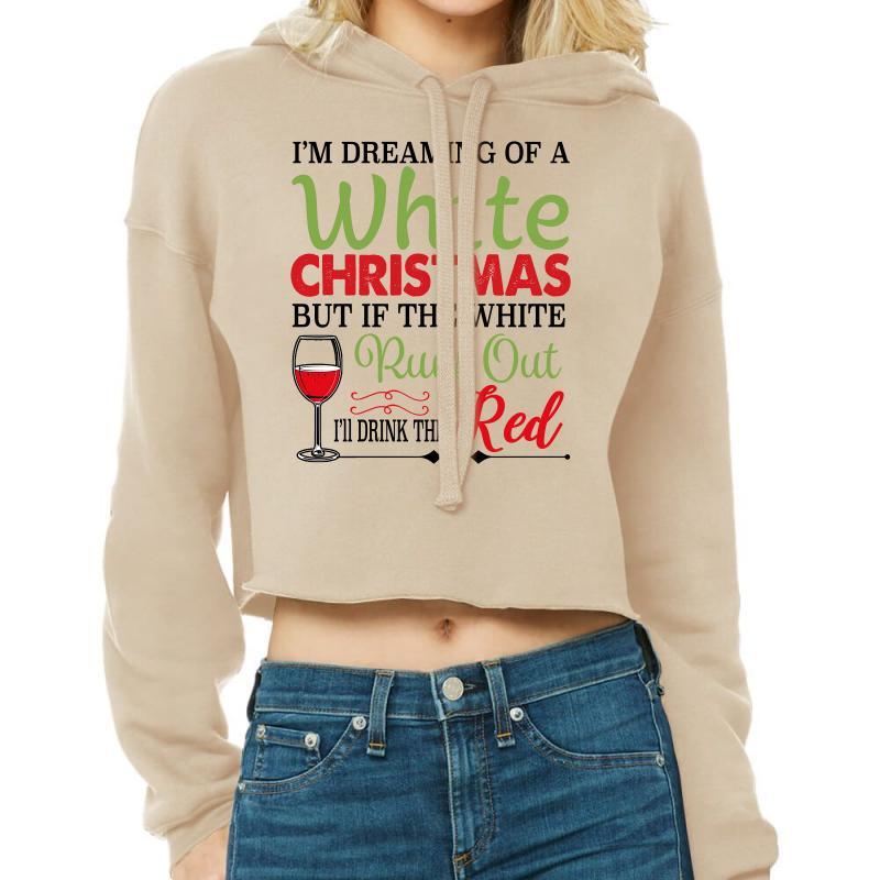 I'm Dreaming Of A White Christmas But If The White Runs Out Red Cropped Hoodie   Artistshot
