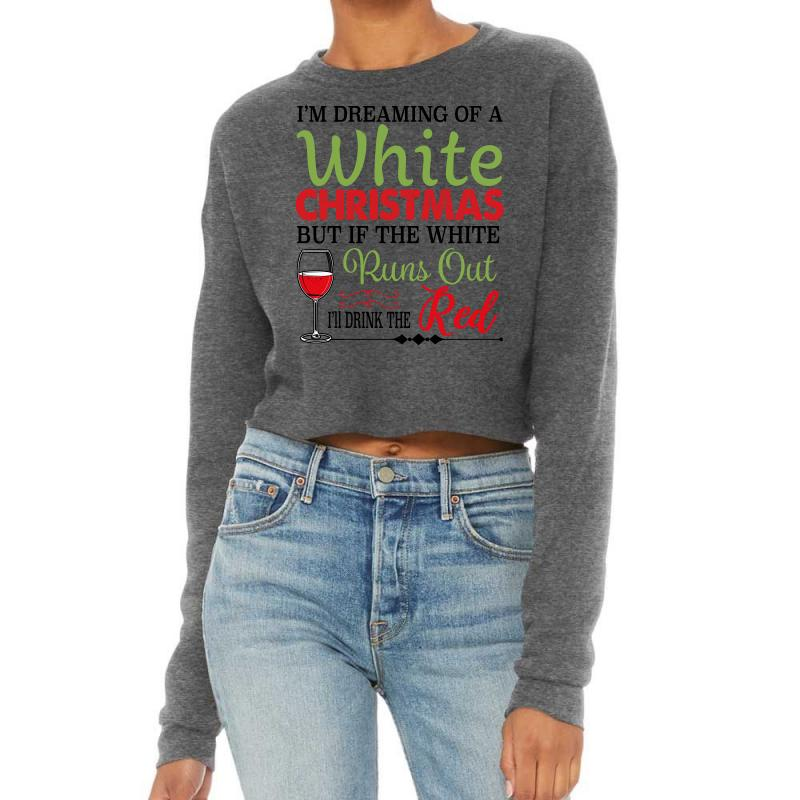 I'm Dreaming Of A White Christmas But If The White Runs Out Red Cropped Sweater | Artistshot