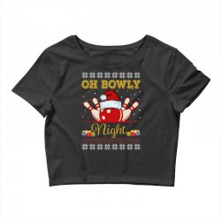 Ugly Christmas Gift for Bowling Player Bowly Lover Oh Bowly Night Ugly Crop Top | Artistshot