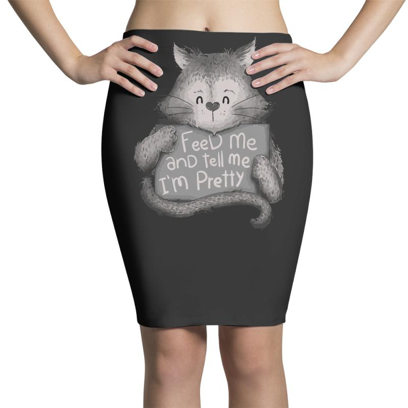 Feed Me And Tell Me I'm Pretty Cat Pencil Skirts | Artistshot