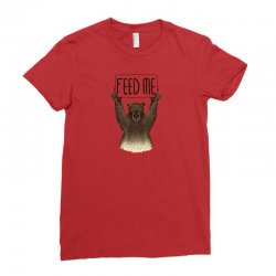 feed me bear Ladies Fitted T-Shirt | Artistshot