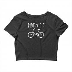 funny bicycle ride or die Crop Top | Artistshot