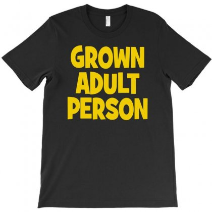 Grown Adult Person T-shirt Designed By Erryshop