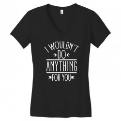 i wouldn't do anything for you funny Women's V-Neck T-Shirt | Artistshot