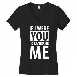 if i were your i'd rather be me funny Women's V-Neck T-Shirt | Artistshot