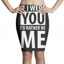 if i were your i'd rather be me funny Pencil Skirts | Artistshot