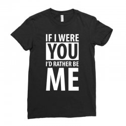 if i were your i'd rather be me funny Ladies Fitted T-Shirt | Artistshot