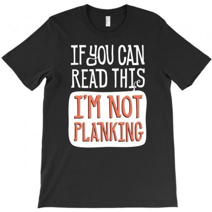 If You Can Read This I'm Not Planking Funny T-shirt Designed By Erryshop