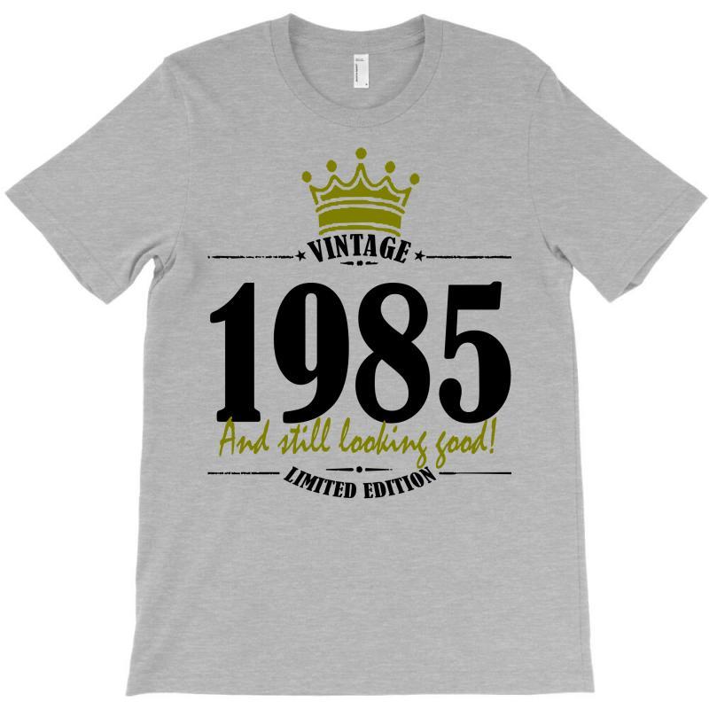 Vintage 1985 And Still Looking Good T-shirt   Artistshot
