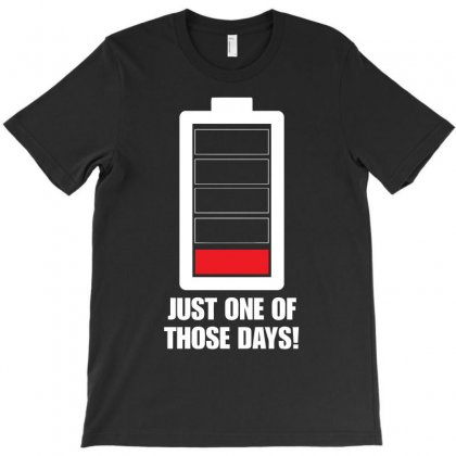 Just One Of Those Days Low On Charge T-shirt Designed By Erryshop
